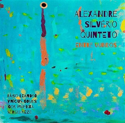 CD Alexandre Silvério Quinteto - Entre Mundos